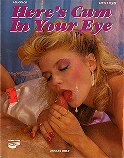 Here's Cum In Your Eye